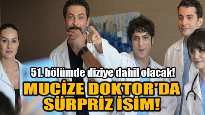 MUCİZE DOKTOR'DA SÜRPRİZ İSİM!