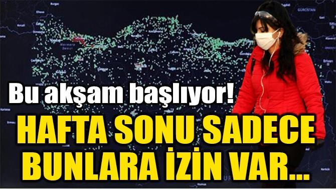 HAFTA SONU SADECE  BUNLARA İZİN VAR...