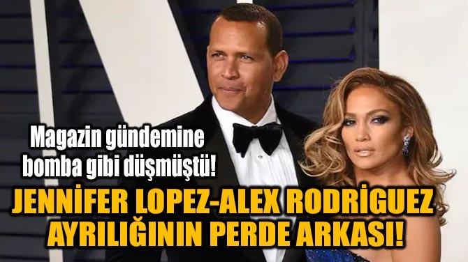 JENNİFER LOPEZ-ALEX RODRİGUEZ  AYRILIĞININ PERDE ARKASI!