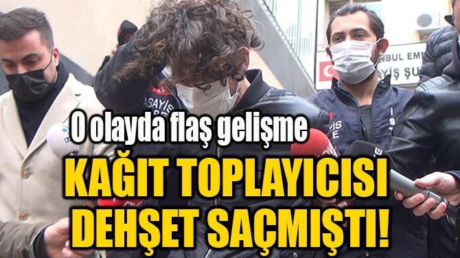 KAĞIT TOPLAYICISI  DEHŞET SAÇMIŞTI!