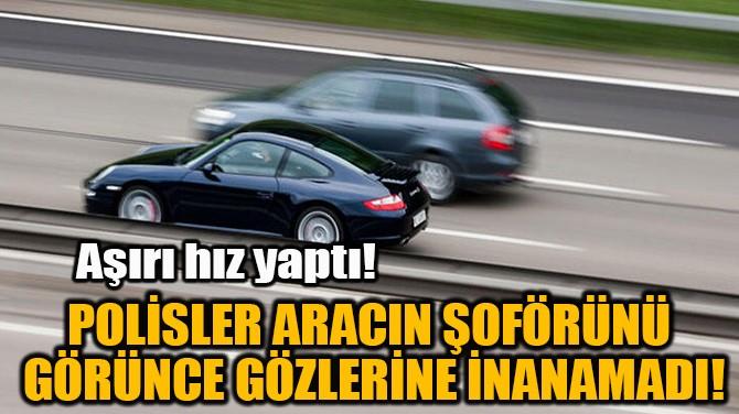 POLİSLER ARACIN ŞOFÖRÜNÜ  GÖRÜNCE GÖZLERİNE İNANAMADI!