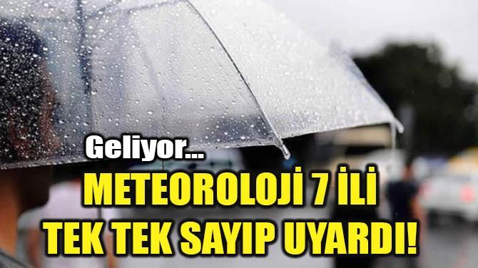 METEOROLOJİ 7 İLİ TEK TEK SAYIP UYARDI!