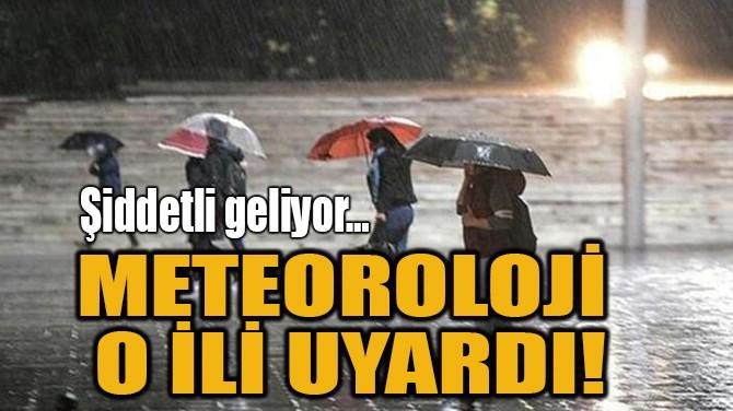 METEOROLOJİ O İLİ UYARDI!