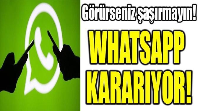 WHATSAPP  KARARIYOR!