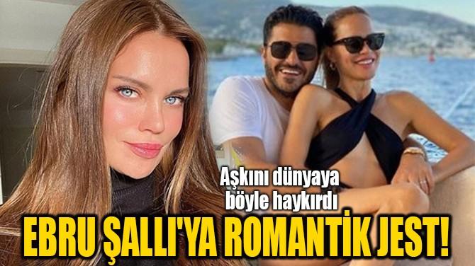 EBRU ŞALLI'YA  UĞUR AKKUŞ'TAN ROMANTİK JEST!