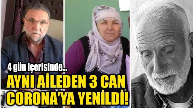 AYNI AİLEDEN 3 CAN CORONA'YA YENİLDİ!