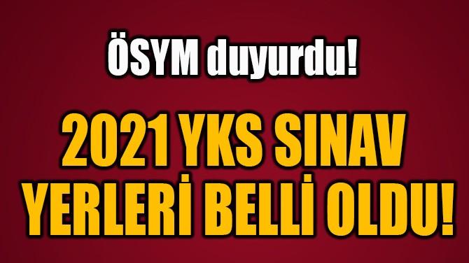 2021 YKS SINAV  YERLERİ BELLİ OLDU!
