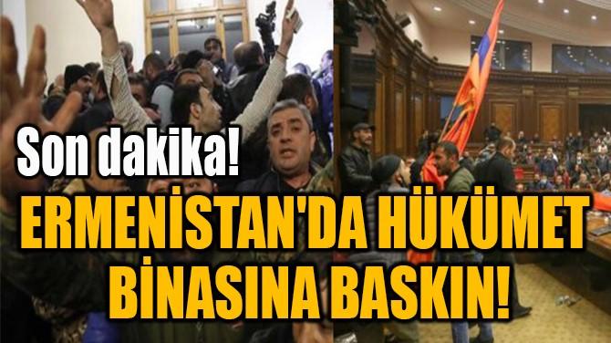 ERMENİSTAN'DA HÜKÜMET  BİNASINA BASKIN!