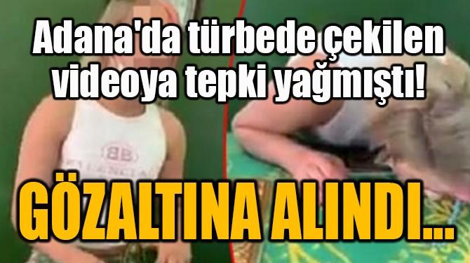 GÖZALTINA ALINDI...