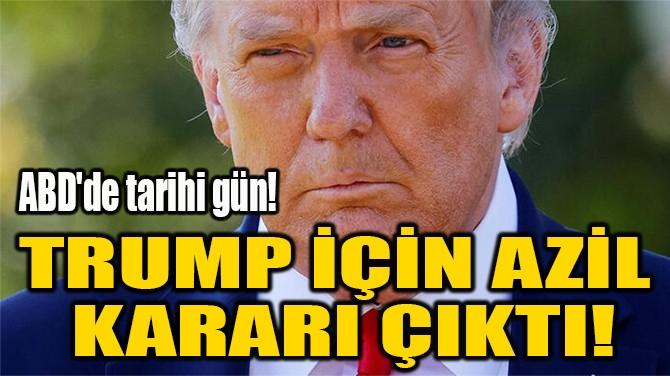 TRUMP İÇİN AZİL  KARARI ÇIKTI!