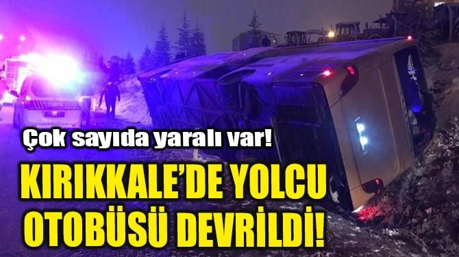 KIRIKKALE'DE YOLCU OTOBÜSÜ DEVRİLDİ!