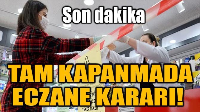 TAM KAPANMADA ECZANE KARARI!