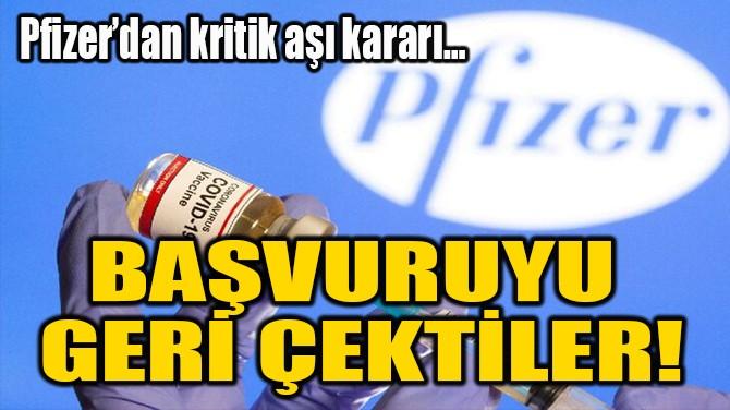 BAŞVURUYU  GERİ ÇEKTİLER!