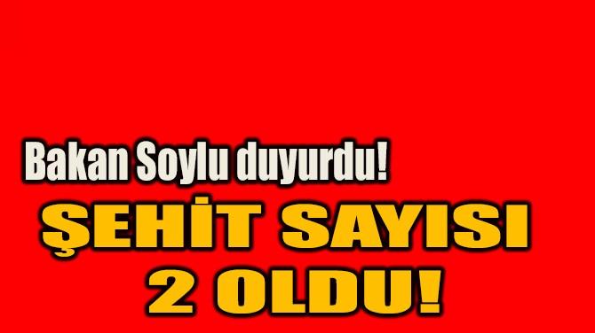 ŞEHİT SAYISI  2 OLDU!