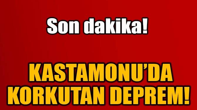 KASTAMONU'DA KORKUTAN DEPREM!