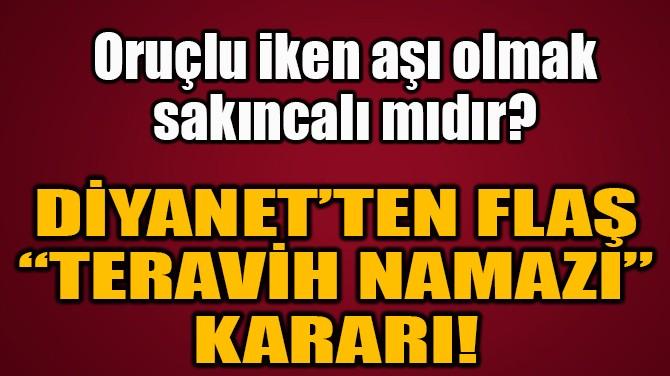 "DİYANET'TEN FLAŞ  ""TERAVİH NAMAZI""  KARARI!"