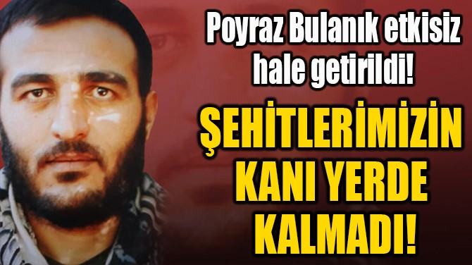 ŞEHİTLERİMİZİN  KANI YERDE  KALMADI!
