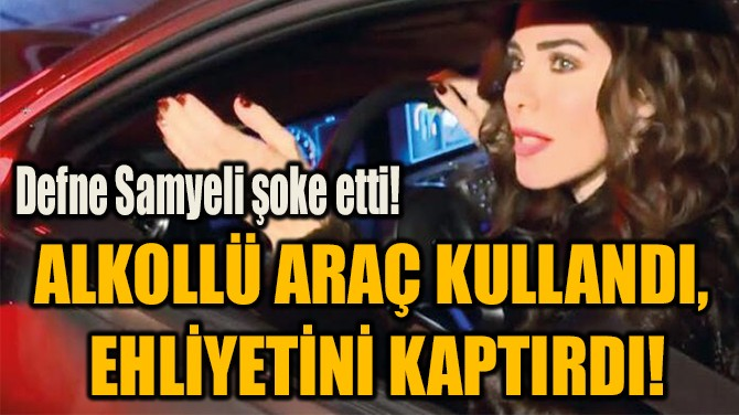 ALKOLLÜ ARAÇ KULLANDI,  EHLİYETİNİ KAPTIRDI!