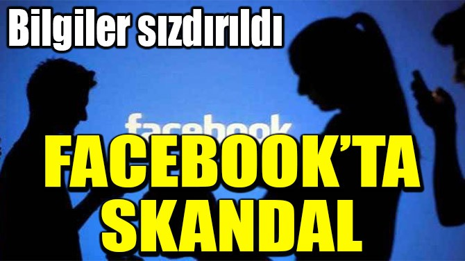 FACEBOOK'TA SKANDAL