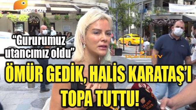 ÖMÜR GEDİK, HALİS KARATAŞ'I TOPA TUTTU!