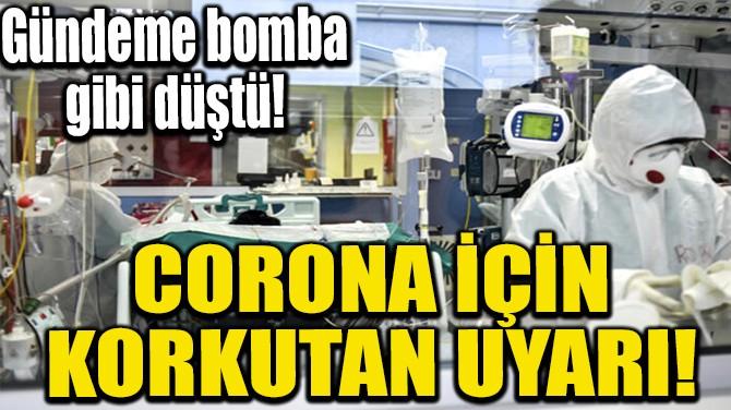 CORONA İÇİN KORKUTAN UYARI!