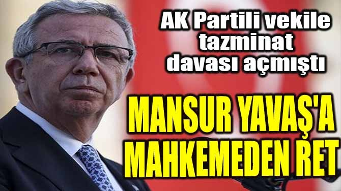 MANSUR YAVAŞ'A MAHKEMEDEN RET