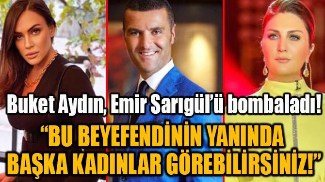BUKET AYDIN, EMİR SARIGÜL'Ü BOMBALADI!