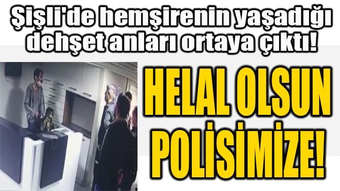 HELAL OLSUN POLİSİMİZE!