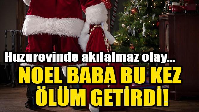 NOEL BABA BU KEZ  ÖLÜM GETİRDİ!