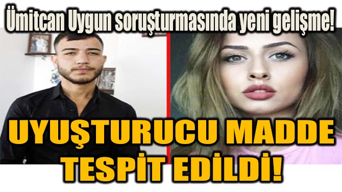 UYUŞTURUCU MADDE TESPİT EDİLDİ!