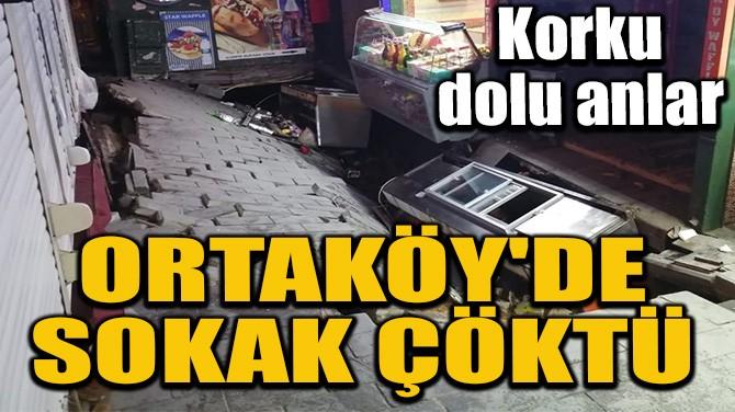 ORTAKÖY'DE SOKAK ÇÖKTÜ