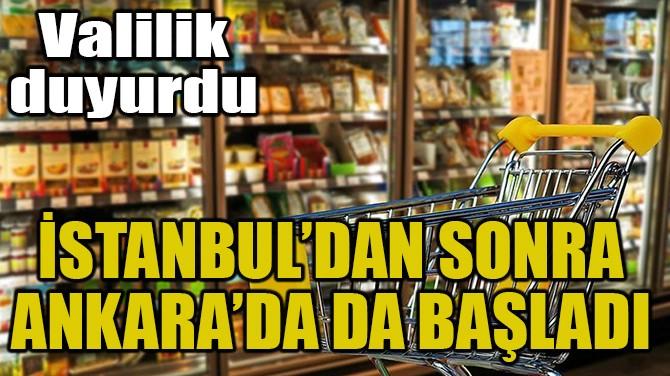 İSTANBUL'DAN SONRA ANKARA'DA DA BAŞLADI