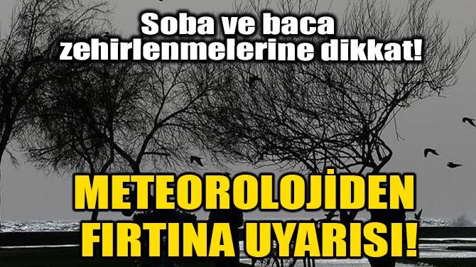METEOROLOJİDEN FIRTINA UYARISI!