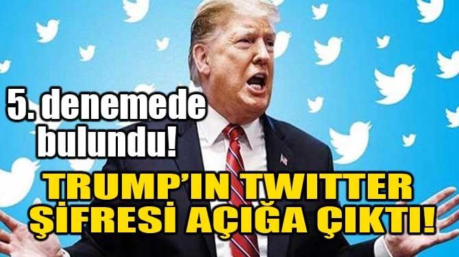 TRUMP'IN TWITTER ŞİFRESİ AÇIĞA ÇIKTI!