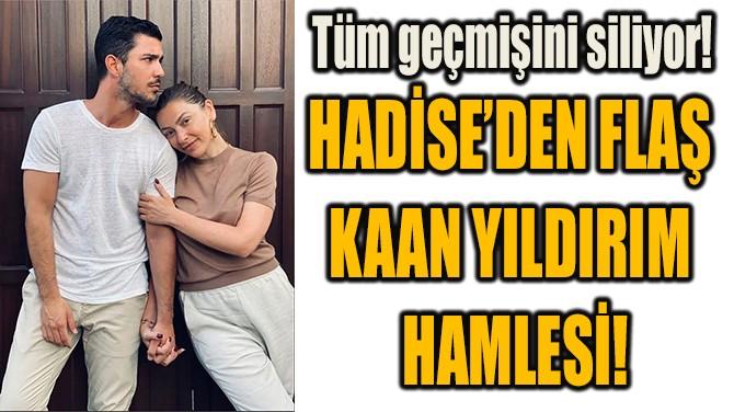 HADİSE'DEN FLAŞ  KAAN YILDIRIM  HAMLESİ!