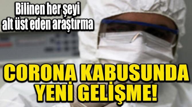 CORONA KABUSUNDA YENİ GELİŞME
