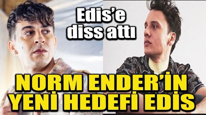 NORM ENDER'İN YENİ HEDEFİ EDİS