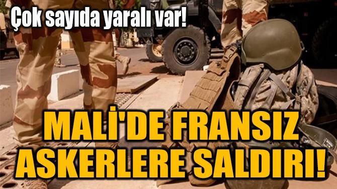 MALİ'DE FRANSIZ  ASKERLERE SALDIRI!