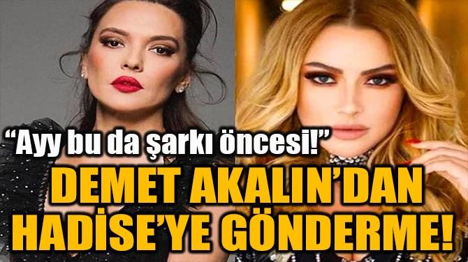 DEMET AKALIN'DAN HADİSE'YE GÖNDERME!