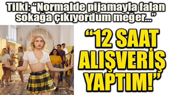 """""""12 SAAT ALIŞVERİŞ YAPTIM!"""""""