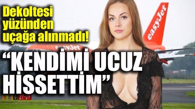 "DEKOLTESİ YÜZÜNDEN UÇAĞA ALINMADI! ""KENDİMİ UCUZ HİSSETTİM"""