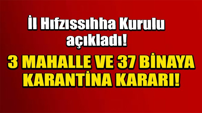 ŞANLIURFA'DA 3 MAHALLE İLE 37 BİNA KARANTİNAYA ALINDI