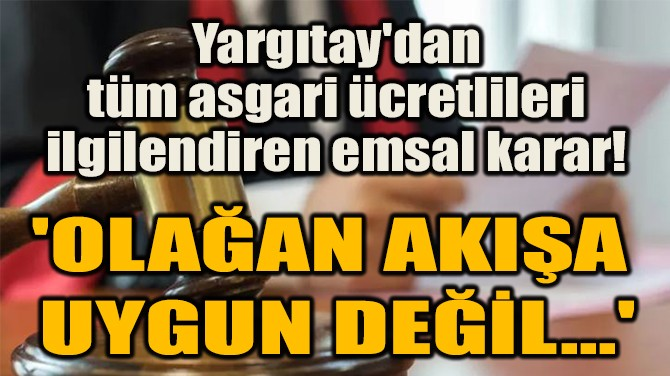 YARGITAY'DAN ASGARİ  ÜCRET ZAMMI KARARI!