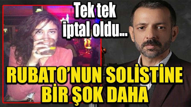 RUBATO'NUN SOLİSTİNE BİR ŞOK DAHA!