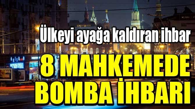 8 MAHKEMEDE BOMBA İHBARI