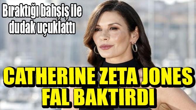 CATHERİNE ZETA JONES FAL BAKTIRDI