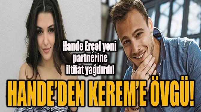 HANDE'DEN KEREM'E ÖVGÜ!