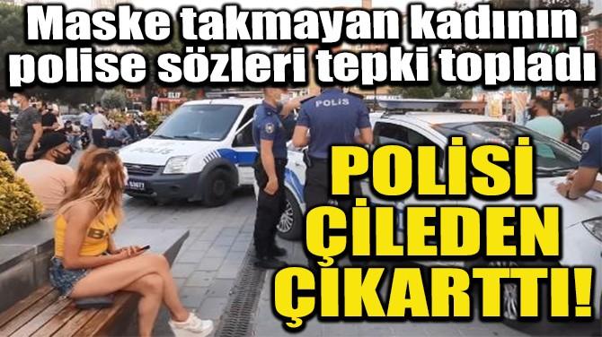 POLİSİ ÇİLEDEN ÇIKARTTI!
