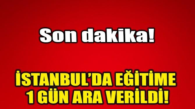 İSTANBUL'DA EĞİTİME 1 GÜN ARA!