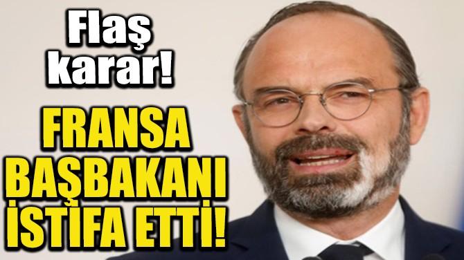 FRANSA BAŞBAKANI İSTİFA ETTİ!